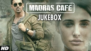 Full Songs - Jukebox - Madras Cafe