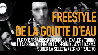 Freestyle De La Goutte D'eau : Azzili Kakma   Tonino   Rule Yo   Slider   Kekro   Furax   L'Hexaler