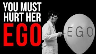 You MUST Hurt Her Ego