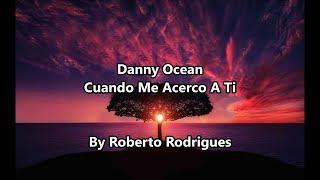 Danny Ocean   Cuando Me Acerco A Ti (Letra)