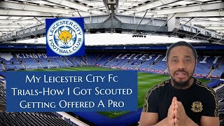 Football Trials – My Leicester City Fc Football Trials – How I Got Scouted – Getting Offered A Pro