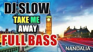Dj Slow Take Me Away Original Remix Nanda Lia