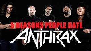 5 Reasons People Hate ANTHRAX