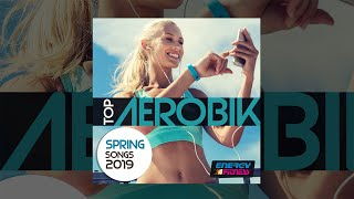 E4F - Top Aerobic Spring Songs 2019 - Fitness & Music 2019
