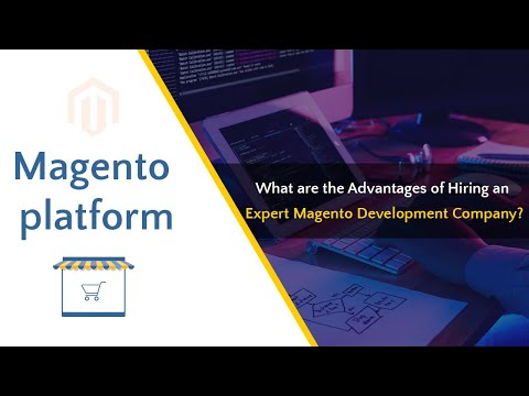 What are the benefits of hiring a Magento development company?