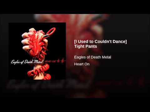 (I Used to Couldn't Dance) Tight Pants (2008) (Song) by Eagles of Death Metal