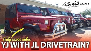 Coffee Walk Ep.84: YJ with 15,000 miles is getting a JL DRIVETRAIN
