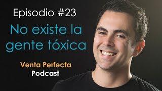 No Existe La Gente Tóxica Venta Perfecta Podcast Episodio 23