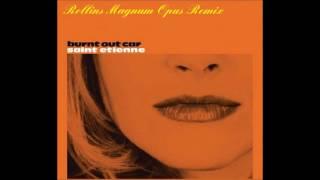Burnt Out Car [Rollins Magnum Opus Remix] - Saint Etienne