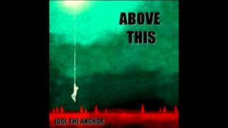 Above This - Idol the Anchor (Full Album) [HD]
