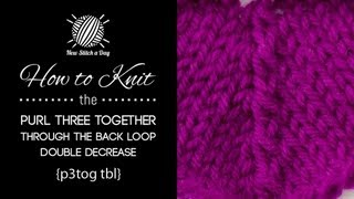 How to Knit the Purl Three Together Through the Back Loop Double Decrease {English Style}