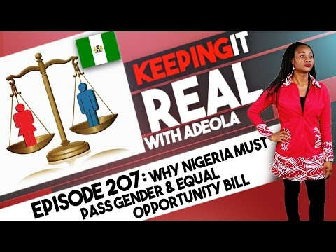 Keeping It Real With Adeola - 207 (Why Nigeria Must Pass Gender & Equal Opportunity Bill)