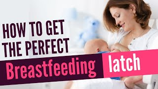 How To Get The Perfect Breastfeeding Latch – Baby Positioning and Proper Latch