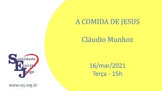 A comida de Jesus – Cláudio Munhoz – 16/03/2021