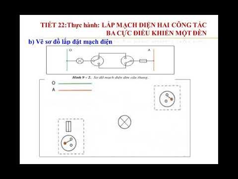Công nghệ 9: Tiết 22 Thực hành lắp mạch điện hai công tắc ba cực điều khiển một đèn