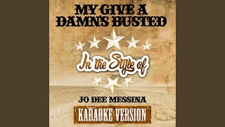 My Give a Damn's Busted (In the Style of Jo Dee Messina) (Karaoke Version)