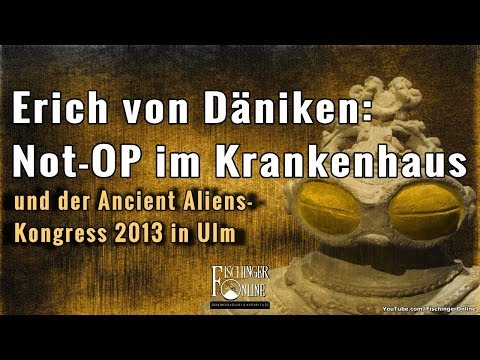 Erich von Däniken: Not-Operation & der Ancient Aliens-Kongress 2013 der A.A.S.