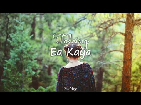 Ea Kaya Talking