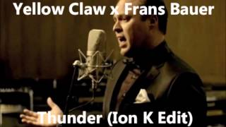 Yellow Claw X Frans Bauer & The Opposites   Thunder (Ion K Edit)