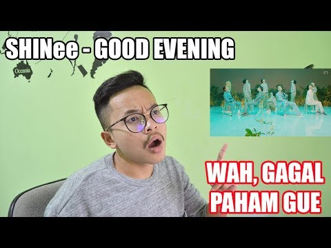 SHINee - GOOD EVENING MV REACTION ( LAGUNYA ENAK, TAPI......)