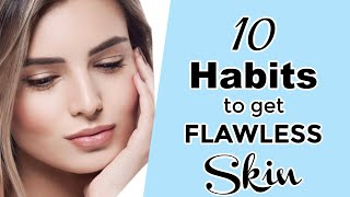 10 Habits To Keep Your Skin Flawless Always