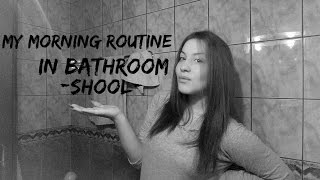 MY MORNING ROUTINE IN BATHROOM -SCHOOL- MOJA JUTARNJA RUTINA U KUPATILU -SKOLA-    BORKA