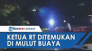 Saksi Ungkap Detik-detik Ketua RT yang Hilang Ditemukan di Sungai: Ditarik, Ada di Mulut Buaya