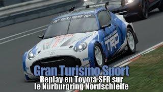 Gran Turismo Sport - Replay en Toyota SFR sur le Nürburgring Nordschleife