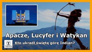 Apacze, Lucyfer i Watykan. Kto ukradł świętą górę Indian?