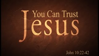 You Can Trust Jesus – March 5th, 2017