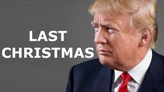 Donald Trump Sings - Last Christmas (Wham!)