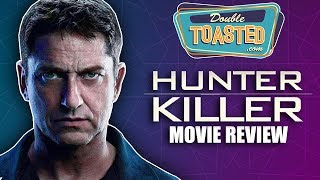 HUNTER KILLER MOVIE REVIEW - Double Toasted Reviews