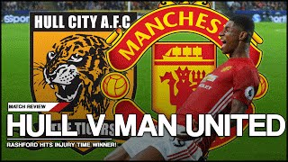 Hull City Vs Manchester United Review  RASHFORD WINS IT IN INJURY TIME