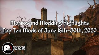 Morrowind Modding Highlights EP8 - Top 10 Mods of June 18th-30th 2020