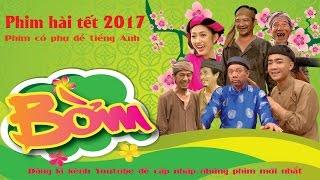 Hài Tết 2017 - Ca Khúc Trong Phim Hài Tết BỜM - Phim Hài Tết Mới Nhất