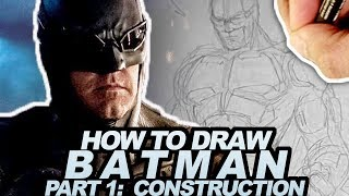HOW TO DRAW BATMAN From JUSTICE LEAGUE Pt 1 Of 3:  CONSTRUCTION