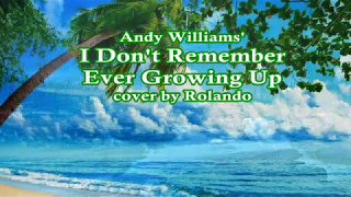 I Don't Remember Ever Growing Up - Andy Williams cover