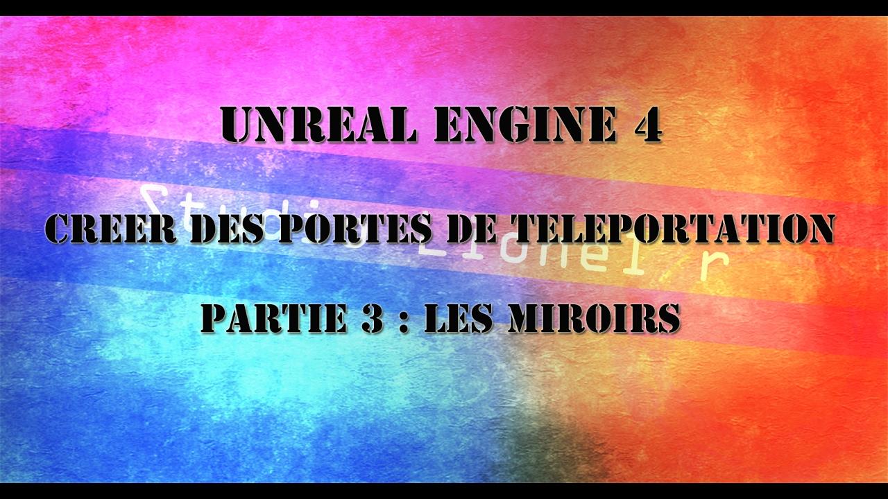 [UE4] tuto unreal engine 4 , créer des portes de téléportation , Partie 3 : les miroirs