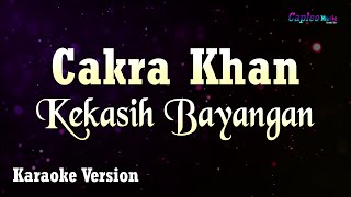Cakra Khan   Kekasih Bayangan (Karaoke Version)