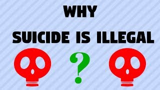 Why is SUICIDE Illegal?? [A Euthanasia Video] - YouTube