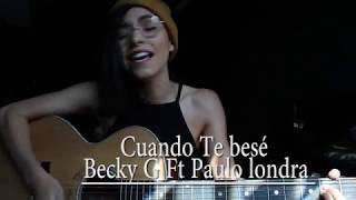 Cuando te besé / Becky G Ft Paulo Londra (Cover) Daniela calvario