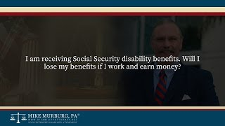 Video thumbnail: I am receiving Social Security disability benefits. Will I lose my benefits if I work and earn money?