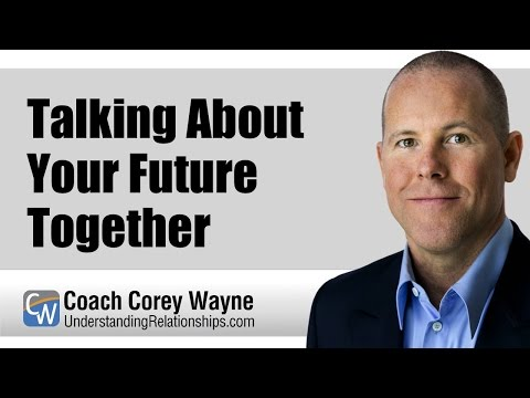 Why you should not talk about your future together  becoming exclusive  getting serious  making multiple dates in the future  etc   when you start dating     Coach Corey Wayne s UnderstandingRelationships com