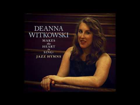 Hyfrydol- from Makes the Heart to Sing: Jazz Hymns- Deanna Witkowski Trio online metal music video by DEANNA WITKOWSKI