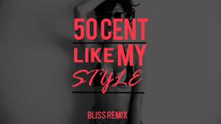 50 Cent - Like My Style (Bliss Remix)