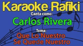 Carlos Rivera - Que Lo Nuestro Se Quede Nuestro Karaoke Demo