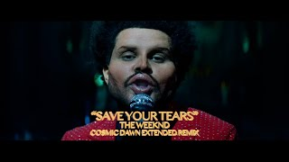 The Weeknd - Save Your Tears (Cosmic Dawn Extended Remix)