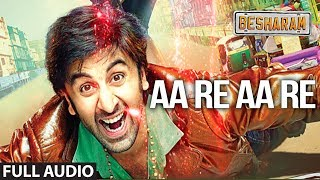 Aa Re Aa Re Full Audio Song Besharam | Ranbir Kapoor, Pallavi Sharda - Download this Video in MP3, M4A, WEBM, MP4, 3GP