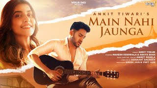 Main Nahi Jaunga Song Lyrics in English – Ankit Tiwari