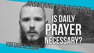 Is Daily Prayer Necessary?
